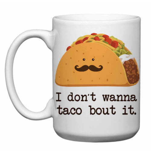 Don't Wanna Taco Bout It Mug